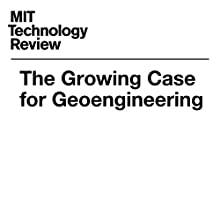 The Growing Case for Geoengineering Other by James Temple Narrated by Joe Knezevich