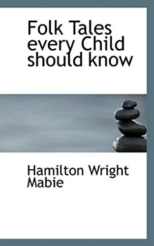 Hamilton Wright Mabie - Fairy Tales Every Child Should Know (Illustrated) (English Edition)