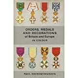 Orders, Medals and Decorations of Britain and Europe In Colour (Color)