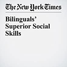 Bilinguals' Superior Social Skills Other by Katherine Kinzler Narrated by Fleet Cooper