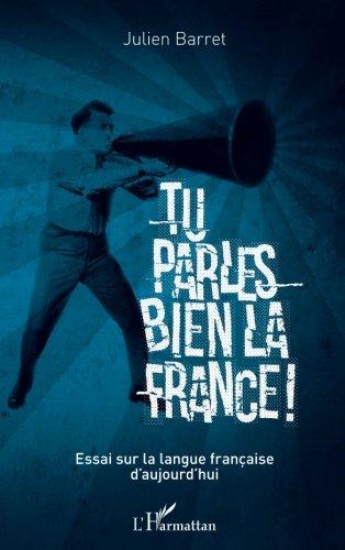 tu-parles-bien-la-france-essai-sur-la-langue-francaise-daujourdhui-french-edition
