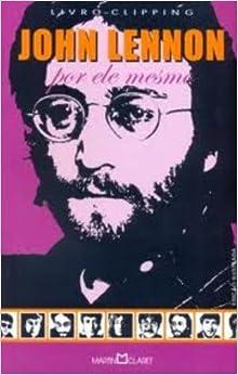 Jonh Lennon: Por Ele Mesmo: Marco Antônio Mallagoli: 9788572321020