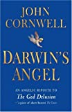 "Darwin's Angel: An angelic riposte to The God Delusion: An Angelic Riposte to ""The God Delusion"""