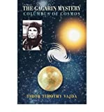 img - for [ The Gagarin Mystery: Columbus of Cosmos [ THE GAGARIN MYSTERY: COLUMBUS OF COSMOS ] By Vajda, Tibor Timothy ( Author )Nov-29-2006 Paperback book / textbook / text book