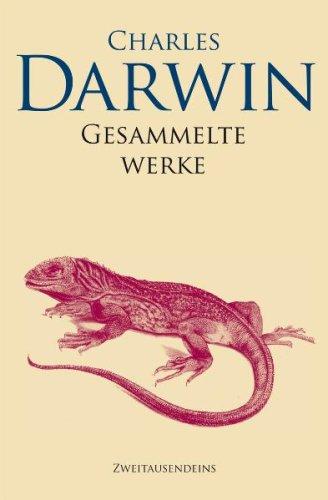 Gesammelte Werke: Reise eines Naturforschers um die Welt, Über die Entstehung der Arten, Die Abstammung des Menschen, Der Ausdruck der Gemütsbewegungen