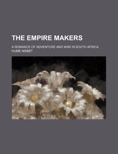 The empire makers; a romance of adventure and war in South Africa