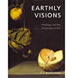 img - for Earthly Visions: Theology and the Challenge of Art (Hardback) - Common book / textbook / text book