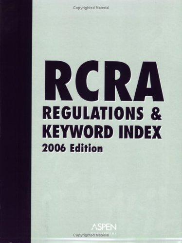 Rcra Regulations & Keyword Index, 2006 Edition