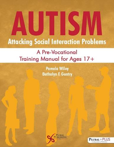 Autism: Attacking Social Interaction Problems: A Pre-Vocational Training Manual for Ages 17+