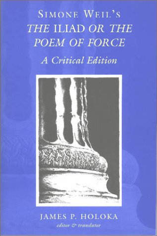 an analysis of the iliad or the poem of force by simone weil Her essay might have been written at any time, but it is doubtful that weil's superb   the iliad or the poem of force simone weil originally published in.
