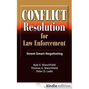 Conflict Resolution For Law Enforcement Kyle E. Blanchfield, Thomas A. Blanchfield and Peter D. Ladd