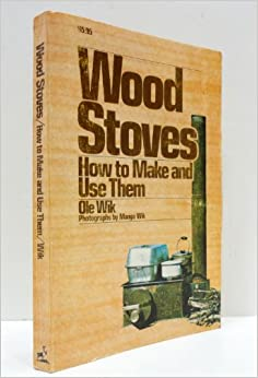 Wood Stoves: How to Make and Use Them by Ole Wik