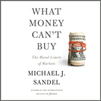 What Money Can't Buy: The Moral Limits of Markets (       UNABRIDGED) by Michael J. Sandel Narrated by Michael J. Sandel