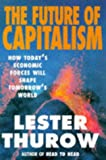 The Future of Capitalism: How Today's Economic Forces Will Shape Tomorrow's World (1857881362) by Thurow, Lester C.