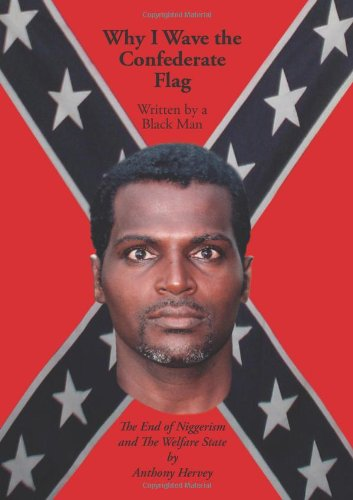 Why I Wave the Confederate Flag, Written by a Black Man: The End of Niggerism and the Welfare State PDF