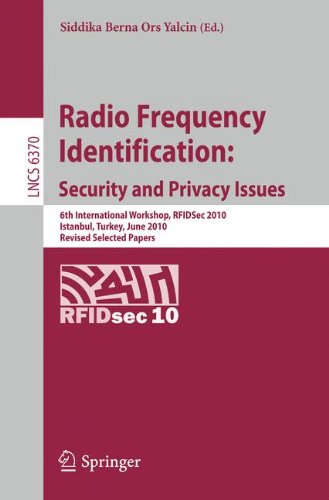 Radio Frequency Identification: Security and Privacy Issues: 6th International Workshop, RFIDSec 2010, Istanbul, Turkey, June 8-9, 2010, Revised Selected Papers