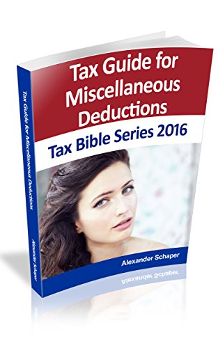 Tax Guide for Miscellaneous Deductions 2016: Tax Bible ...