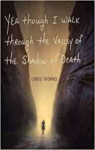 yea though i walk through the valley of the shadow of death chris thomas 9781490885667 amazon. Black Bedroom Furniture Sets. Home Design Ideas