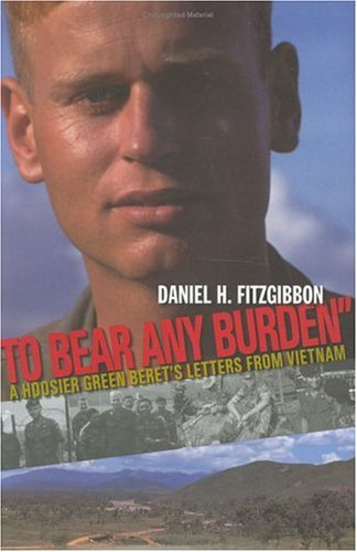 To Bear Any Burden: A Hoosier Green Beret's Letters From Vietnam