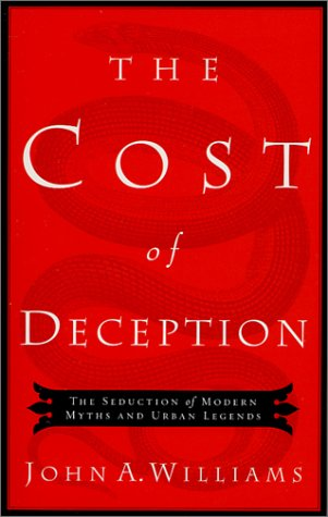 The Cost of Deception: The Seduction of Modern Myths and Urban Legends, John Williams