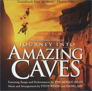 Journey into Amazing Caves: Soundtrack from the IMAX Theatre Film by Original Soundtrack, The Moody Blues, Steve Wood and Daniel May