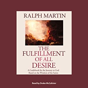 The Fulfillment of All Desire: A Guidebook for the Journey to God Based on the Wisdom of the Saints | [Ralph Martin]
