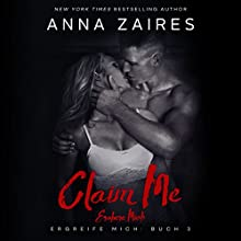 Claim Me - Erobere Mich (Ergreife Mich 3) Hörbuch von Anna Zaires Gesprochen von: Sven Macht, Nina Schoene