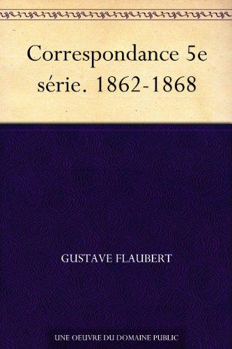 Correspondance 5e série. 1862-1868 (French Edition)
