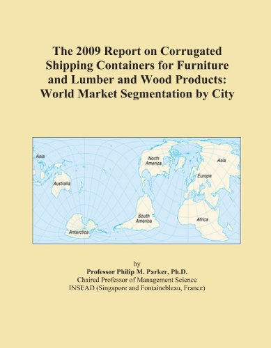 The 2009 Report on Corrugated Shipping Containers for Furniture and Lumber and Wood Products: World Market Segmentation by City
