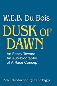 autobiography concept dawn dusk essay race toward Dusk of dawn: an essay toward an autobiography of a race concept (new brunswick: transaction publishers [1944] 1984), p 114 further references to this edition will made in parenthesis in the text 19 for this debate see preben mortensen, art in the social order: the making of the modern conception of art ( albany:.