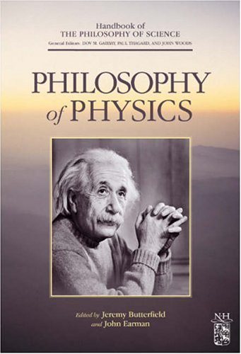 Philosophy of Physics (Handbook of the Philosophy of Science) 2 volume set