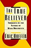 The True Believer: Thoughts on the Nature of Mass Movements (0060916125) by Hoffer, Eric