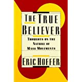 The True Believer ~ Eric Hoffer