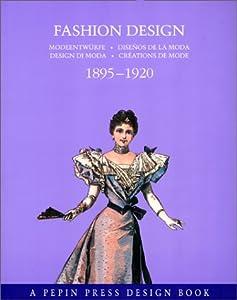Fashion Design 1895 1920 A Pepin Press Design Book