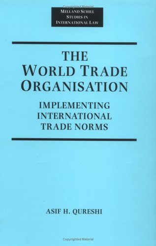 The World Trade Organization: Implementing International Trade Norms (Melland Schill Studies in International Law)