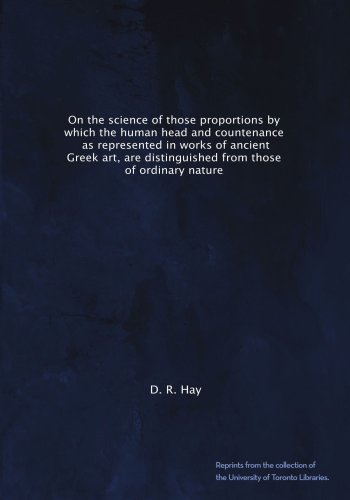 On the science of those proportions by which the human head and countenance, as represented in works of ancient Greek art, are distinguished from those of ordinary nature PDF
