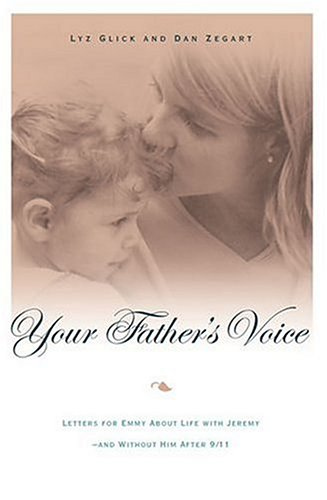 Your Father's Voice: Letters for Emmy About Life with Jeremy--and Without Him After 9/11, Glick, Lyz; Zegart, Dan