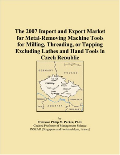 The 2007 Import and Export Market for Metal-Removing Machine Tools for Milling, Threading, or Tapping Excluding Lathes and Hand Tools in Czech Republic
