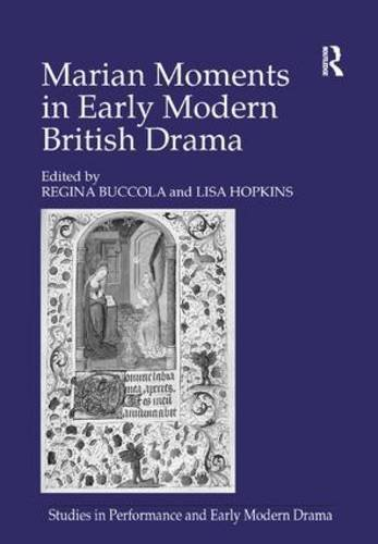 Marian Moments in Early Modern British Drama (Studies in Performance and Early Modern Drama)