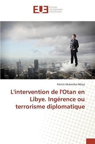 L'intervention de l'Otan en Libye. Ingérence ou terrorisme diplomatique