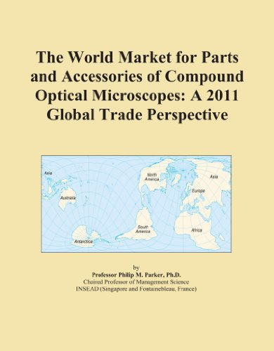 The World Market For Parts And Accessories Of Compound Optical Microscopes: A 2011 Global Trade Perspective