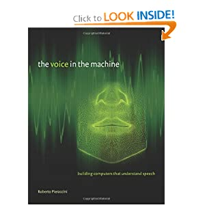 The Voice in the Machine: Building Computers That Understand Speech Roberto Pieraccini and Lawrence Rabiner