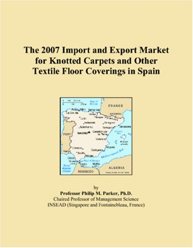 The 2007 Import and Export Market for Knotted Carpets and Other Textile Floor Coverings in Spain