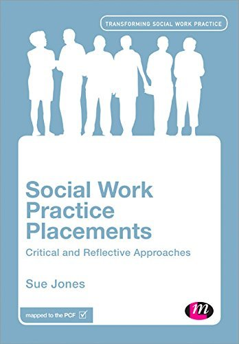 Social Work Practice Placements: Critical and Reflective Approaches (Transforming Social Work Practice Series)