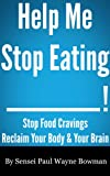 Help Me Stop Eating _____! Stop Food Cravings. Reclaim Your Body & Your Brain.