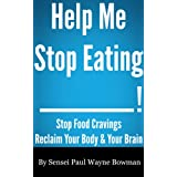 Help Me Stop Eating _____! Stop Food Cravings. Reclaim Your Body & Your Brain. ~ Paul Bowman