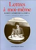 echange, troc Ramón Gómez de la Serna - Lettres à moi-même