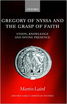 Gregory of Nyssa and the Grasp of Faith: Union, Knowledge, and Divine Presence (Oxford Early Christian Studies)