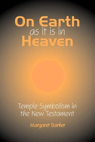 On Earth as it is in Heaven: Temple Symbolism in the New Testament (Classic Reprints)