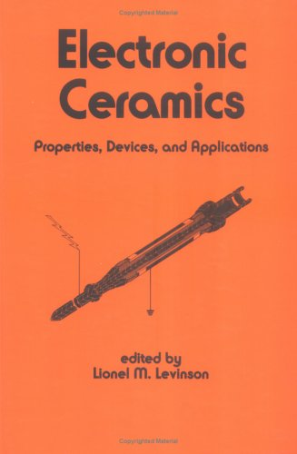 Electronic Ceramics: Properties: Devices, and Applications (Electrical and Computer Engineering)